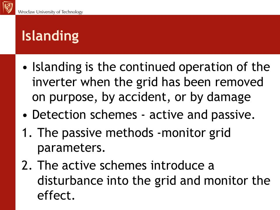 Islanding Islanding is the continued operation of the inverter when the grid has been removed on purpose, by accident, or by damage.