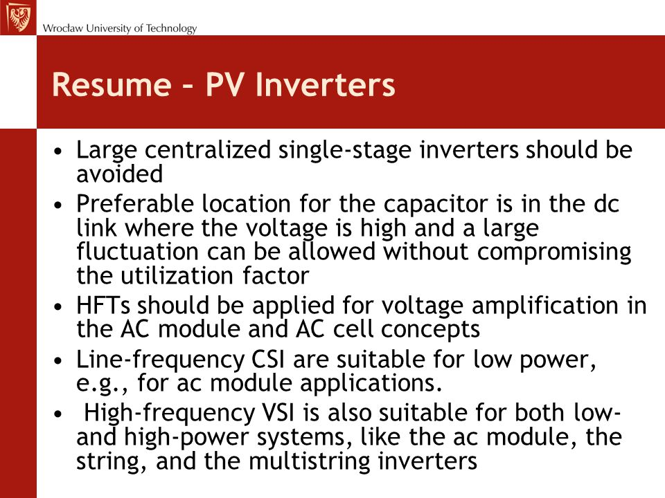 Resume – PV Inverters Large centralized single-stage inverters should be avoided.