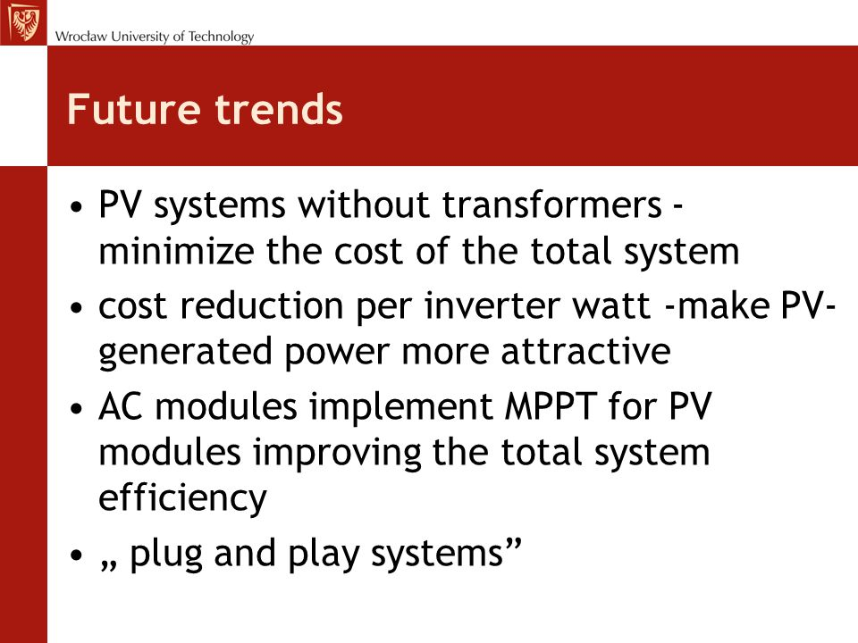 Future trends PV systems without transformers - minimize the cost of the total system.