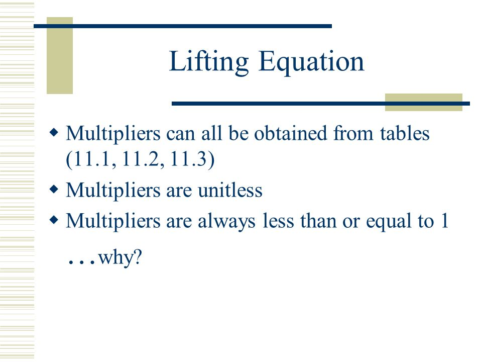 Lifting Equation Multipliers can all be obtained from tables (11.1, 11.2, 11.3) Multipliers are unitless.