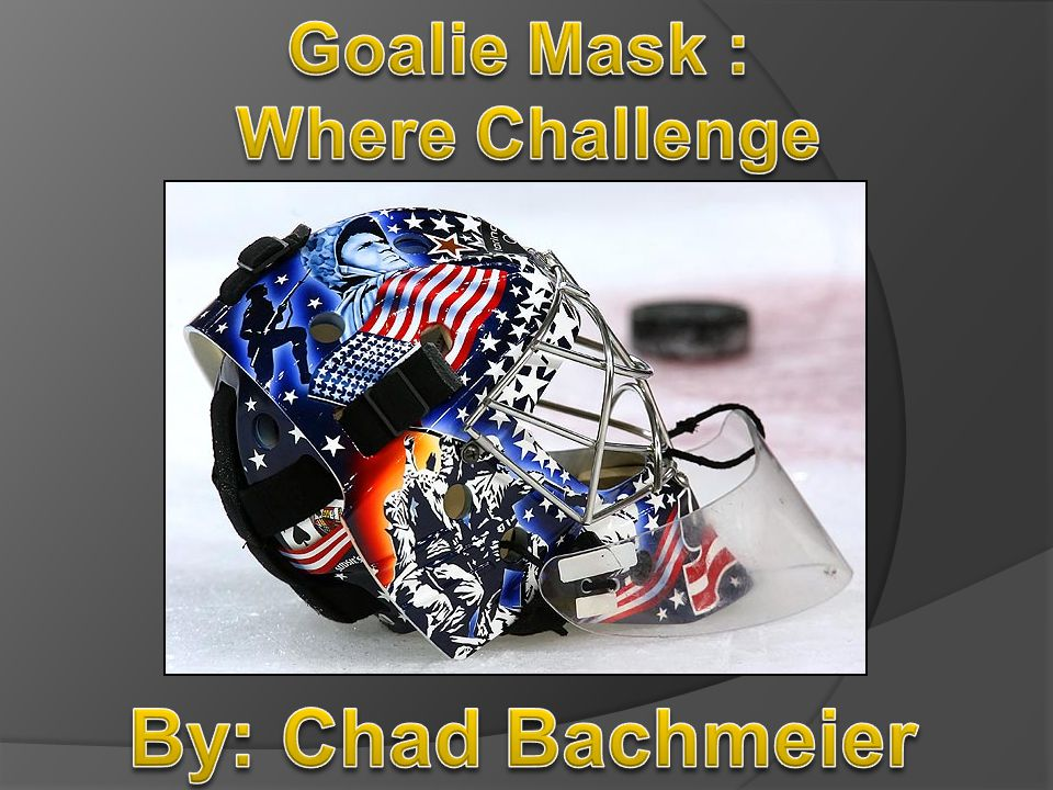 Goalie Mask : Where Challenge By: Chad Bachmeier