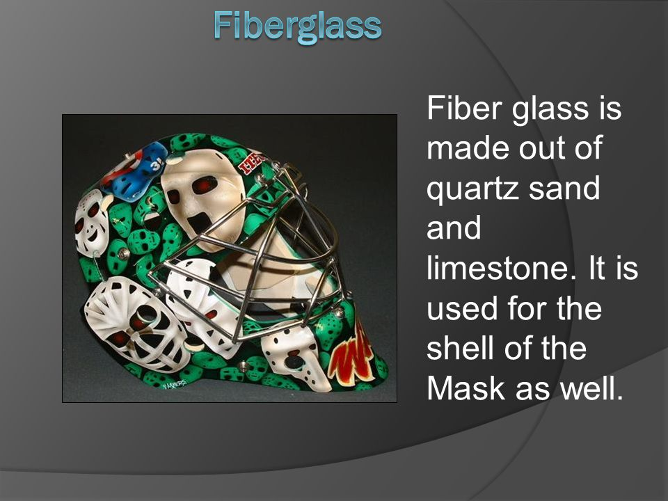 Fiberglass Fiber glass is made out of quartz sand and limestone.