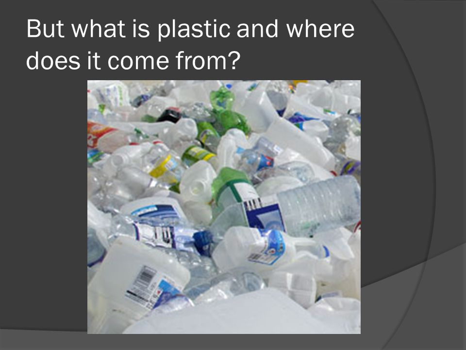 But what is plastic and where does it come from