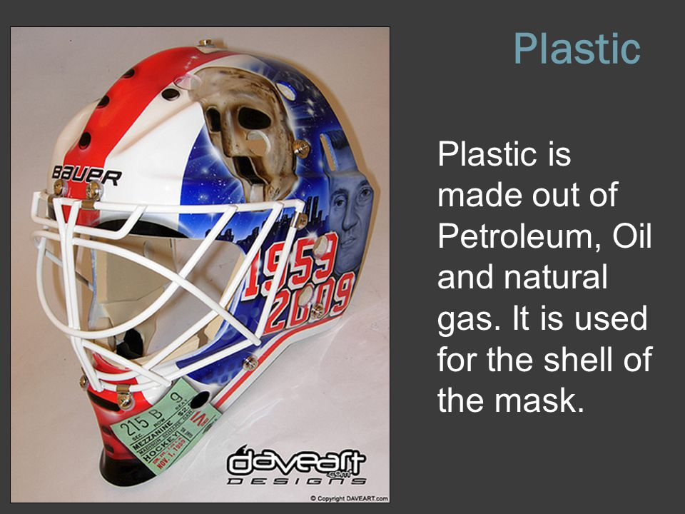 Plastic Plastic is made out of Petroleum, Oil and natural gas.