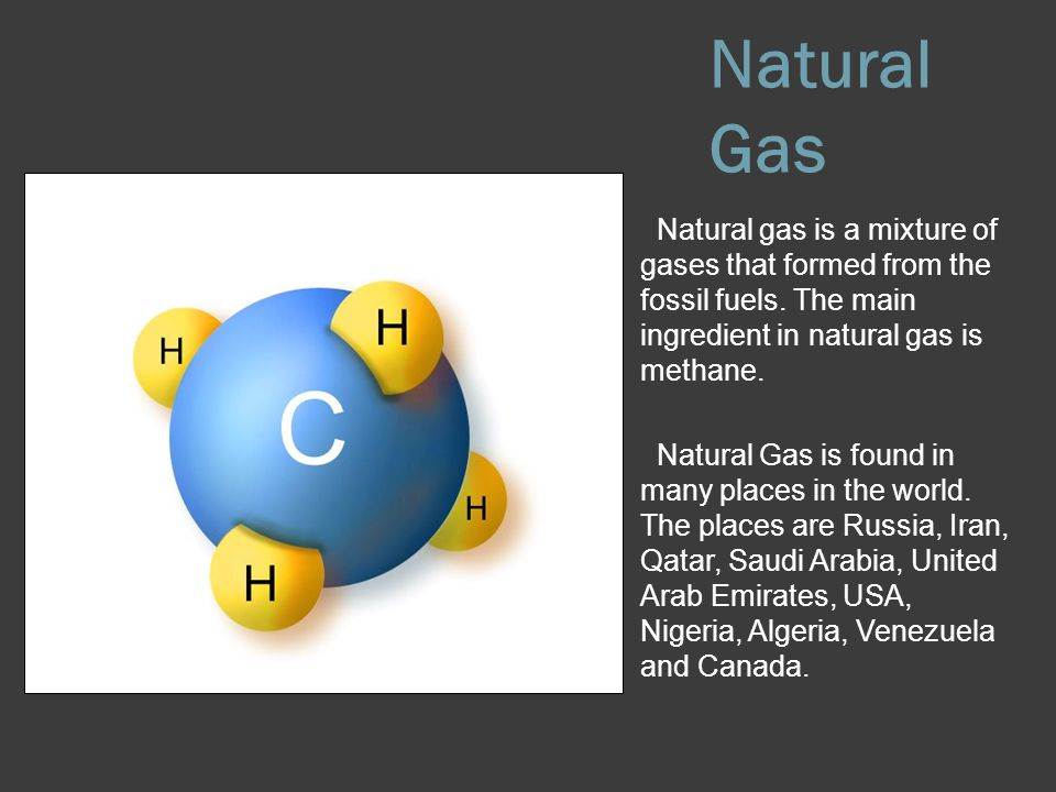 Natural Gas Natural gas is a mixture of gases that formed from the fossil fuels. The main ingredient in natural gas is methane.