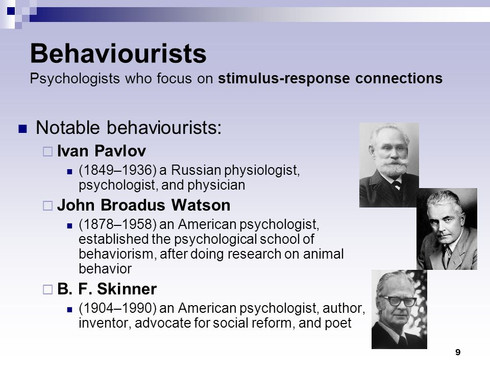Behaviourists Psychologists who focus on stimulus-response connections