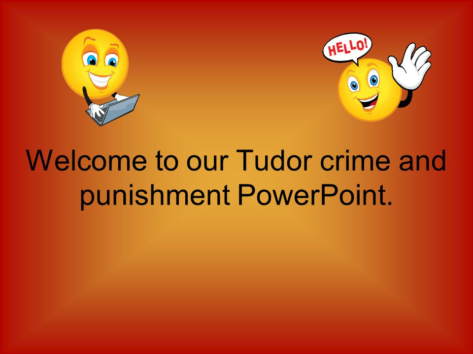 Welcome to our Tudor crime and punishment PowerPoint.