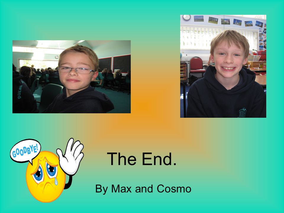 The End. By Max and Cosmo