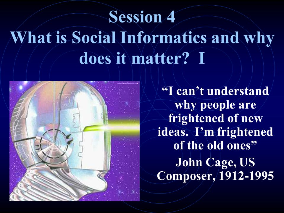 Session 4 What is Social Informatics and why does it matter I