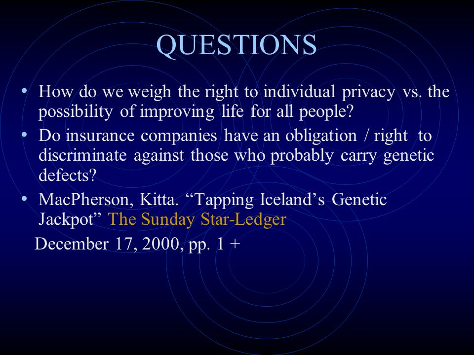 QUESTIONS How do we weigh the right to individual privacy vs. the possibility of improving life for all people