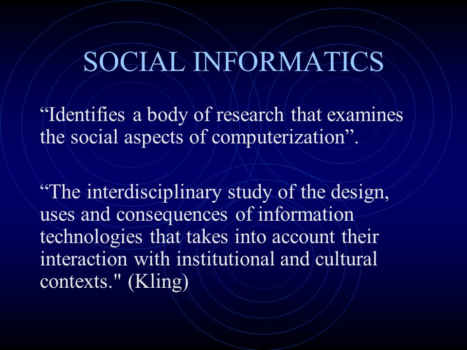 SOCIAL INFORMATICS Identifies a body of research that examines the social aspects of computerization .