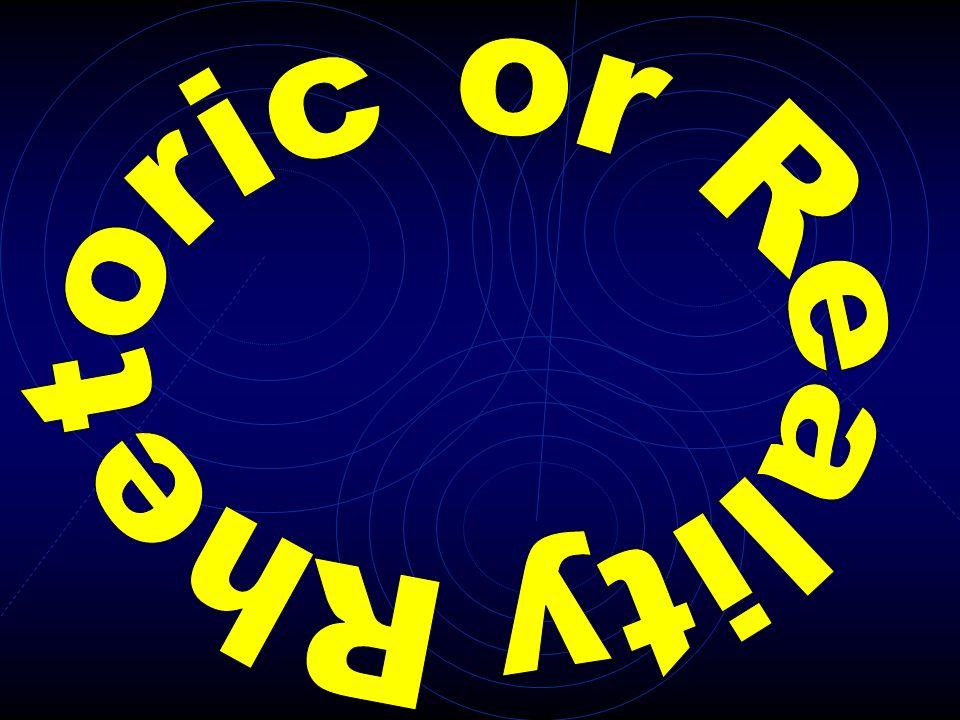 Rhetoric or Reality