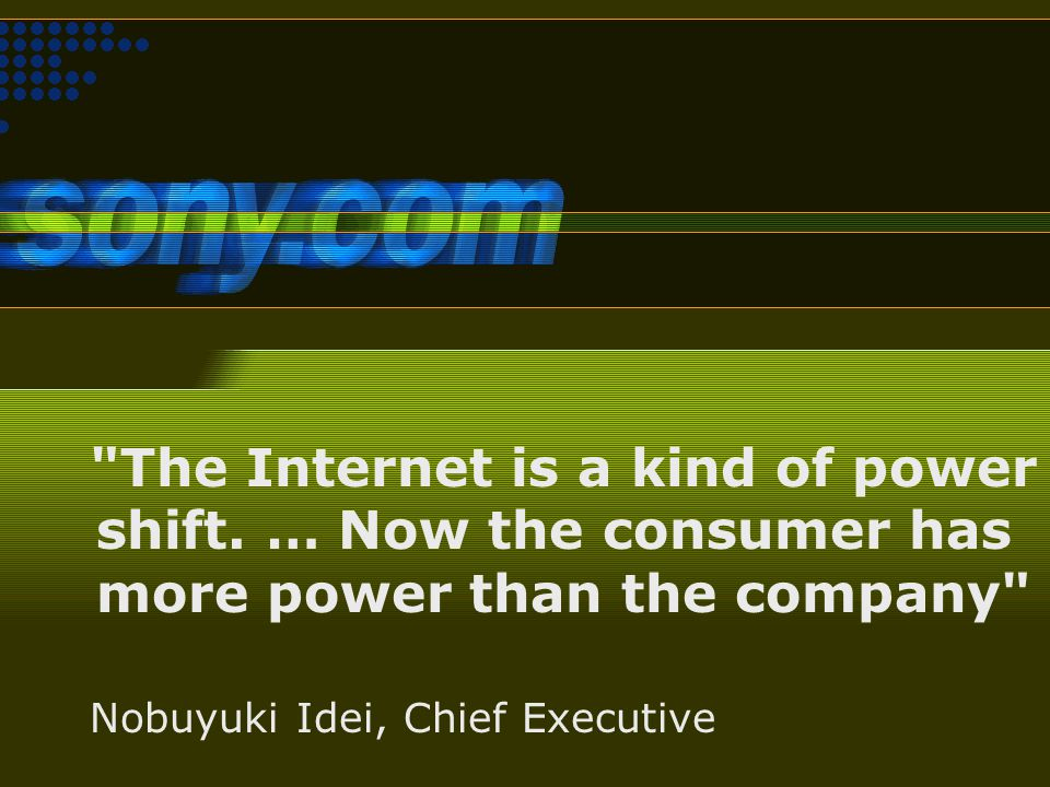 Sony The Internet is a kind of power shift.