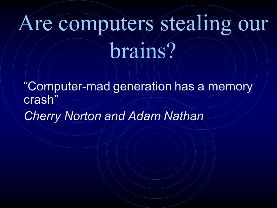 Are computers stealing our brains