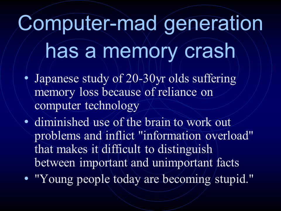 Computer-mad generation has a memory crash