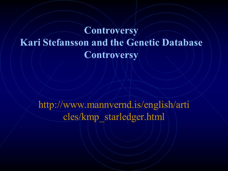 Controversy Kari Stefansson and the Genetic Database Controversy