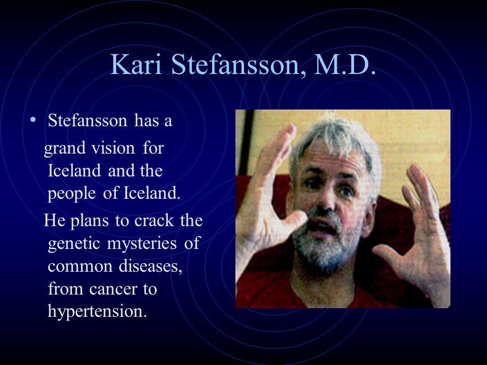 Kari Stefansson, M.D. Stefansson has a