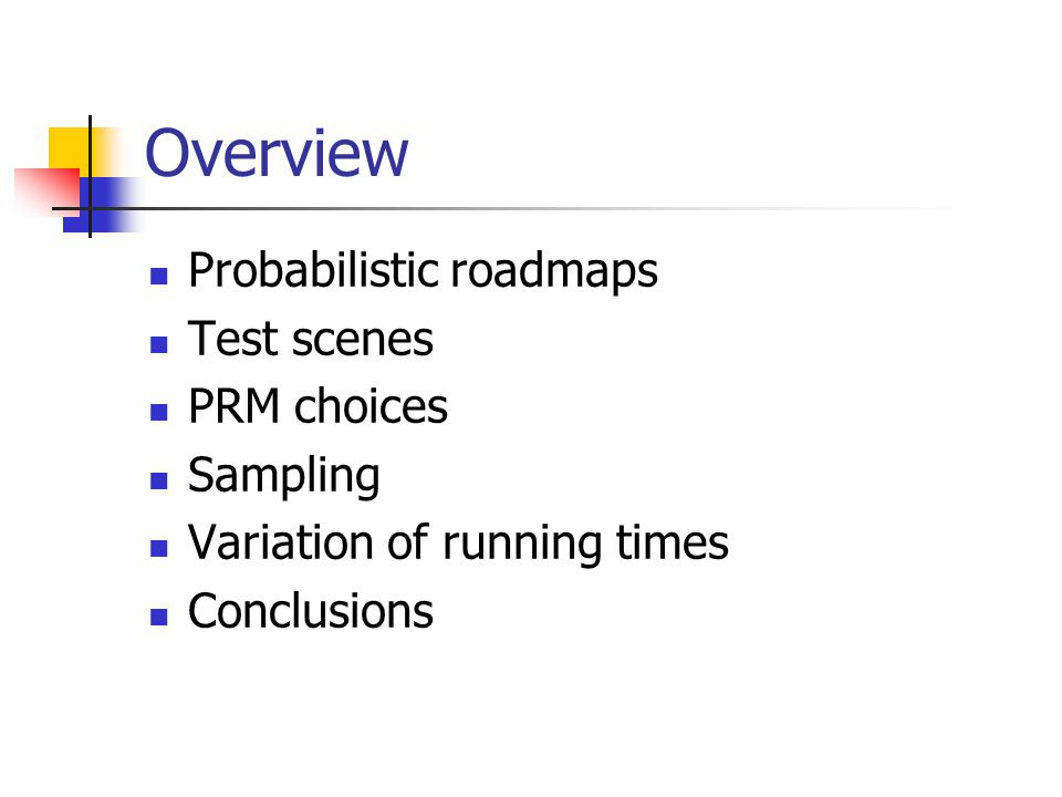 Overview Probabilistic roadmaps Test scenes PRM choices Sampling