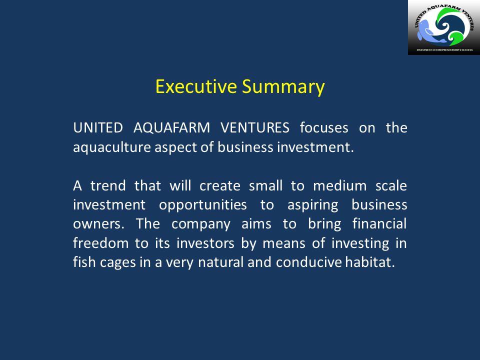 Executive Summary UNITED AQUAFARM VENTURES focuses on the aquaculture aspect of business investment.