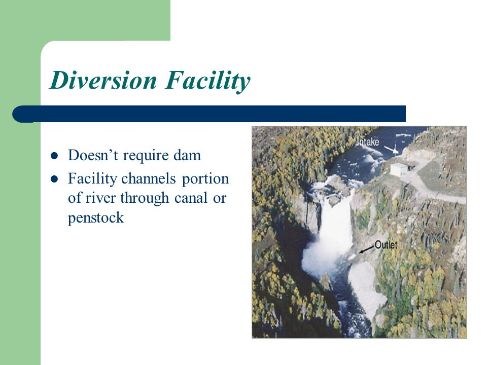 Diversion Facility Doesn't require dam