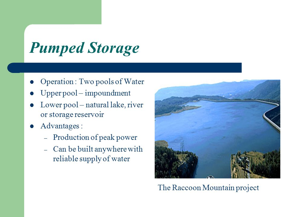 Pumped Storage Operation : Two pools of Water Upper pool – impoundment