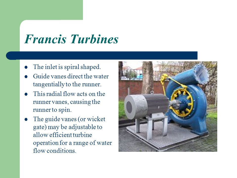 Francis Turbines The inlet is spiral shaped.