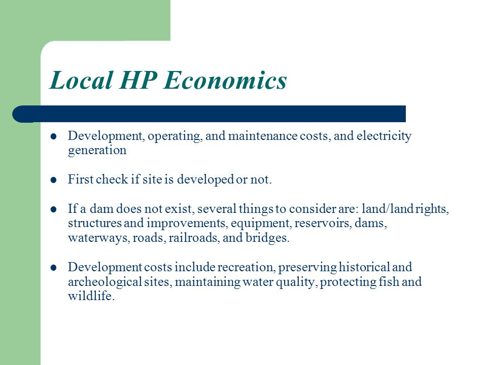 Local HP Economics Development, operating, and maintenance costs, and electricity generation. First check if site is developed or not.