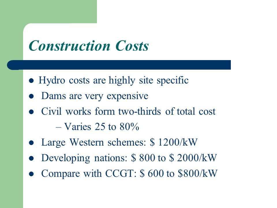 Construction Costs Hydro costs are highly site specific
