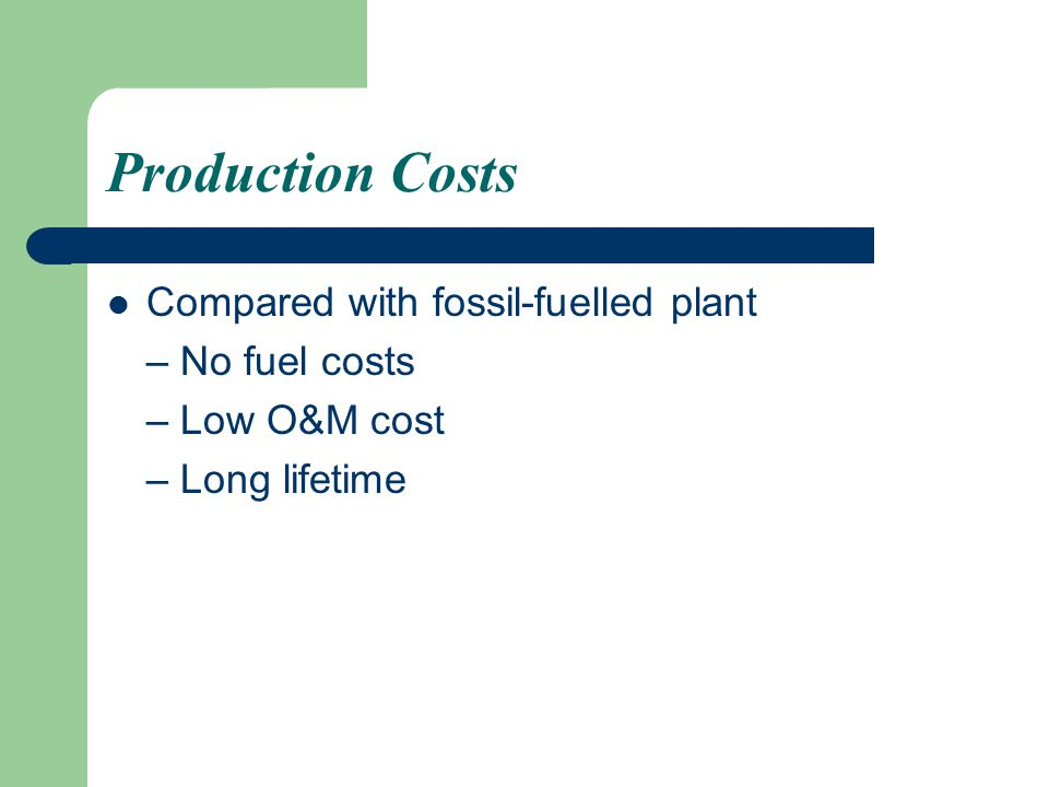 Production Costs Compared with fossil-fuelled plant – No fuel costs
