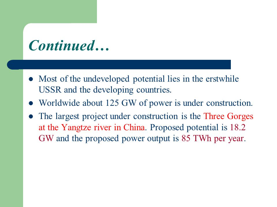 Continued… Most of the undeveloped potential lies in the erstwhile USSR and the developing countries.