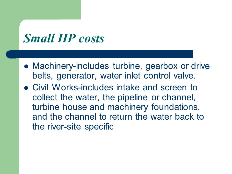 Small HP costs Machinery-includes turbine, gearbox or drive belts, generator, water inlet control valve.