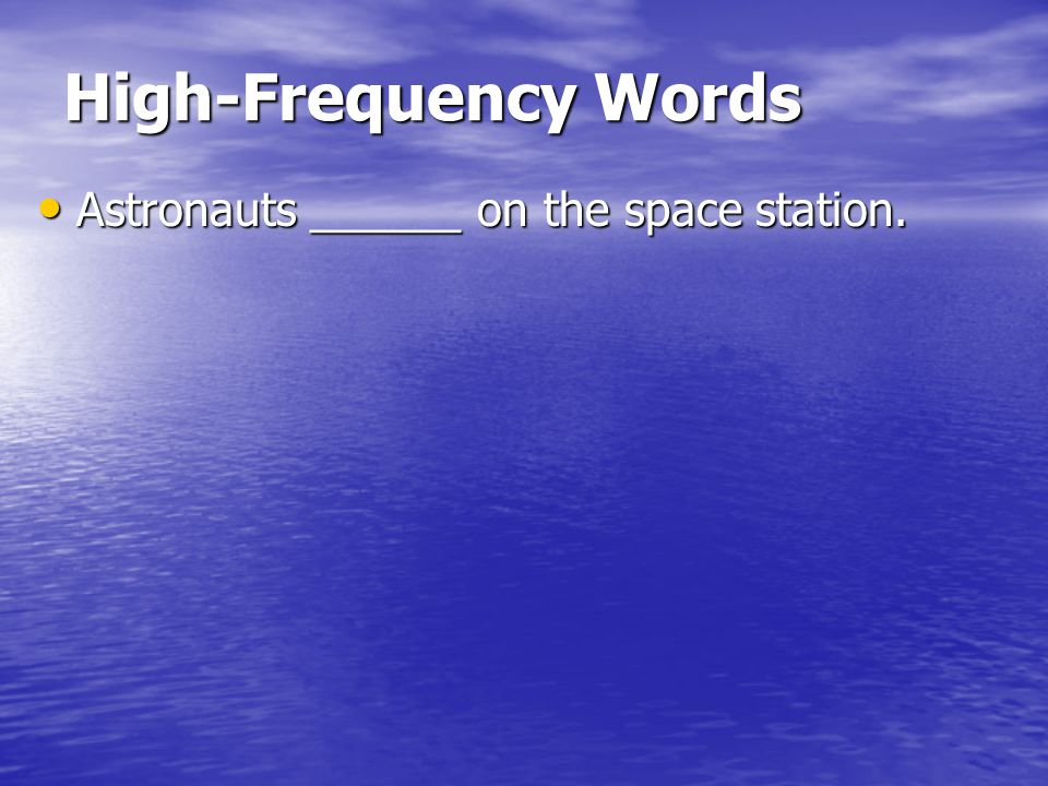 High-Frequency Words Astronauts ______ on the space station.
