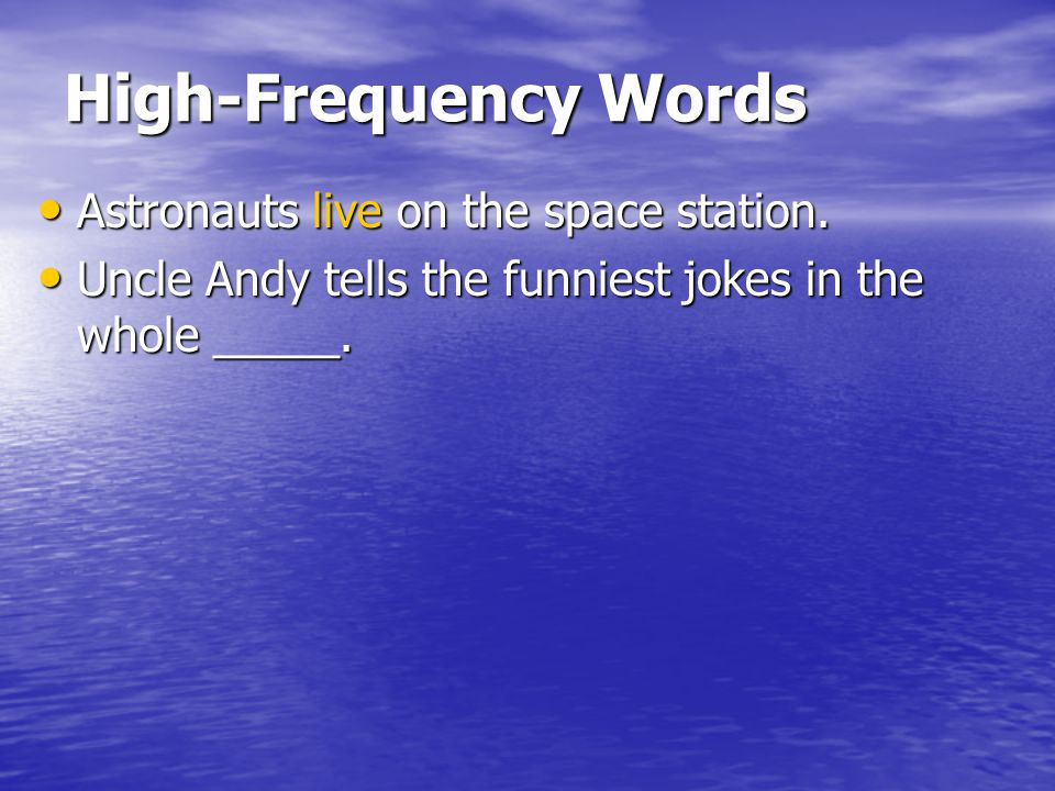 High-Frequency Words Astronauts live on the space station.