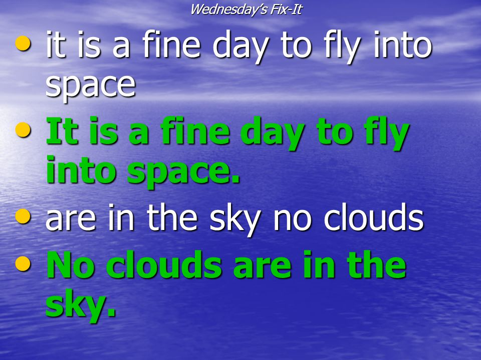 it is a fine day to fly into space It is a fine day to fly into space.