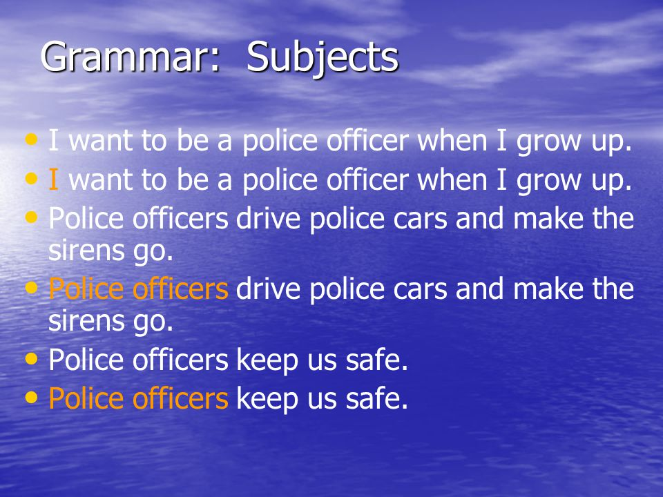 Grammar: Subjects I want to be a police officer when I grow up.