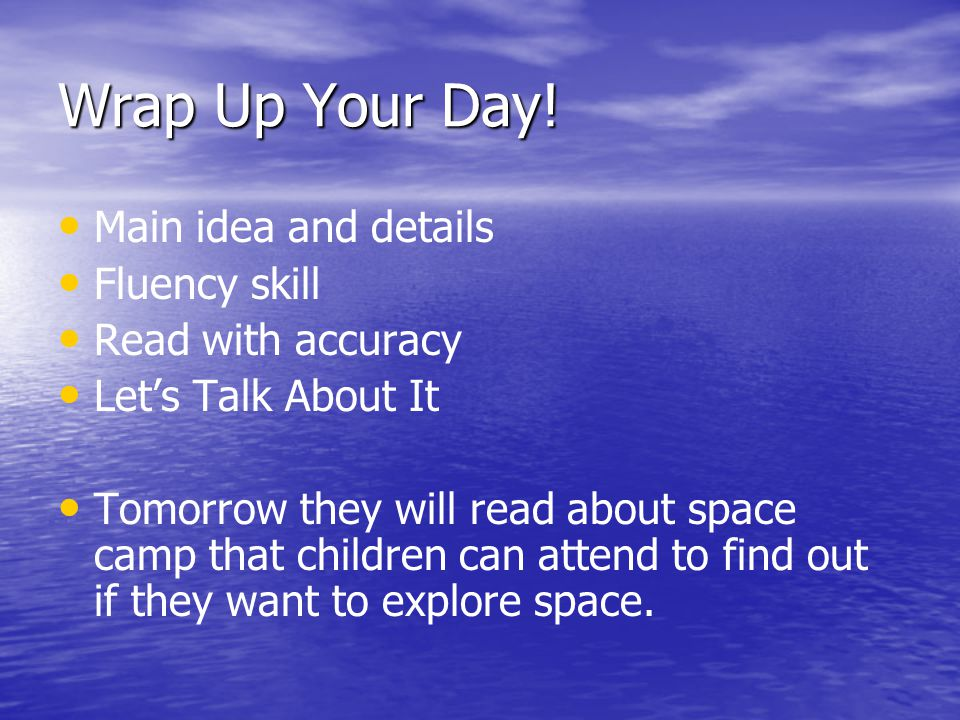 Wrap Up Your Day! Main idea and details Fluency skill