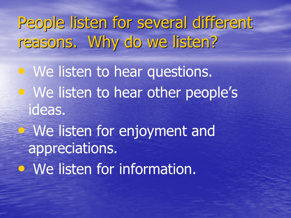 People listen for several different reasons. Why do we listen