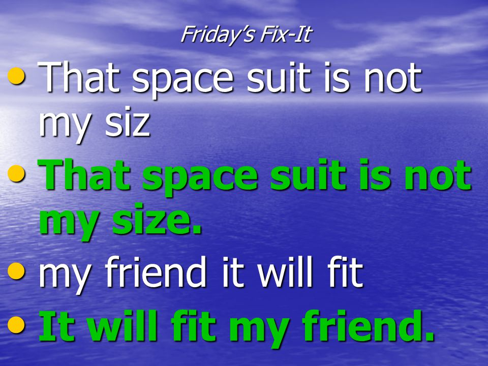 That space suit is not my siz That space suit is not my size.