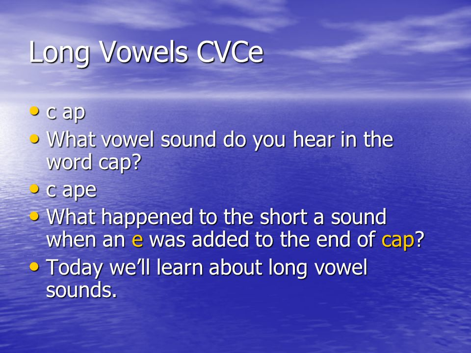 Long Vowels CVCe c ap What vowel sound do you hear in the word cap