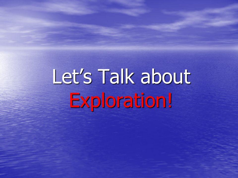 Let's Talk about Exploration!