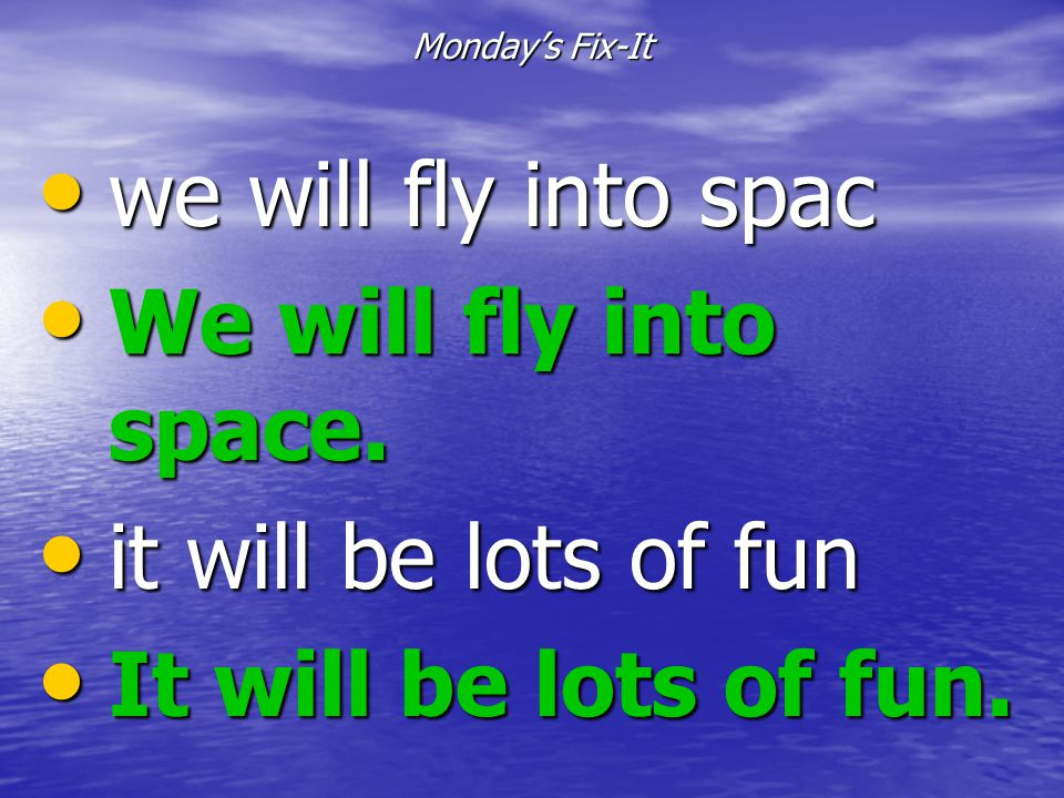we will fly into spac We will fly into space. it will be lots of fun