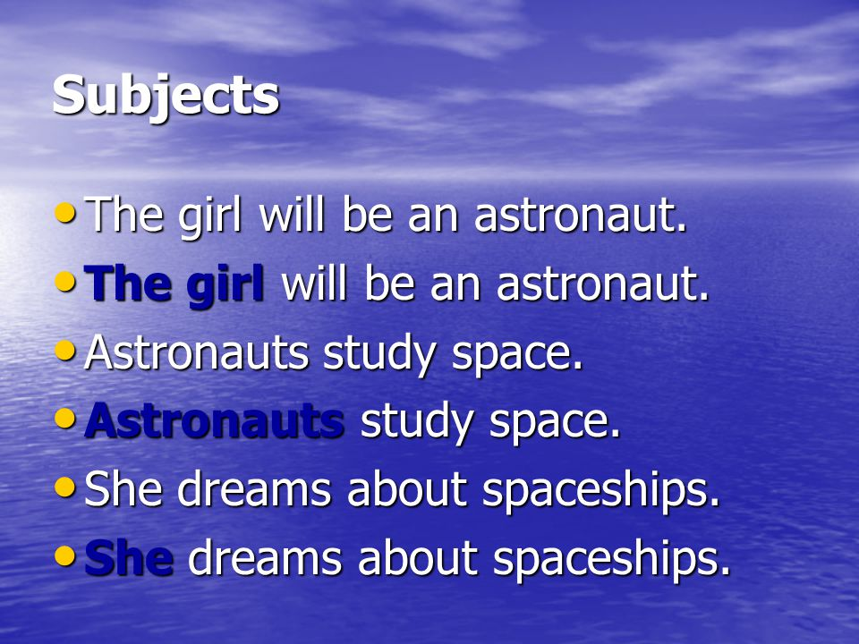 Subjects The girl will be an astronaut. Astronauts study space.