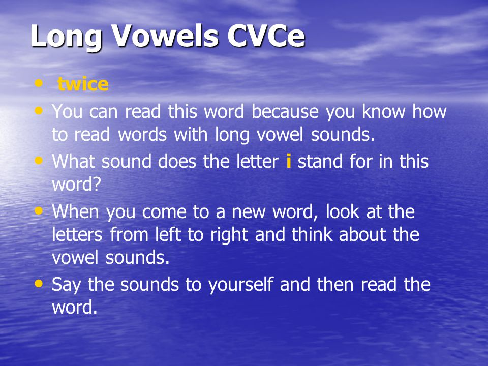 Long Vowels CVCe twice. You can read this word because you know how to read words with long vowel sounds.