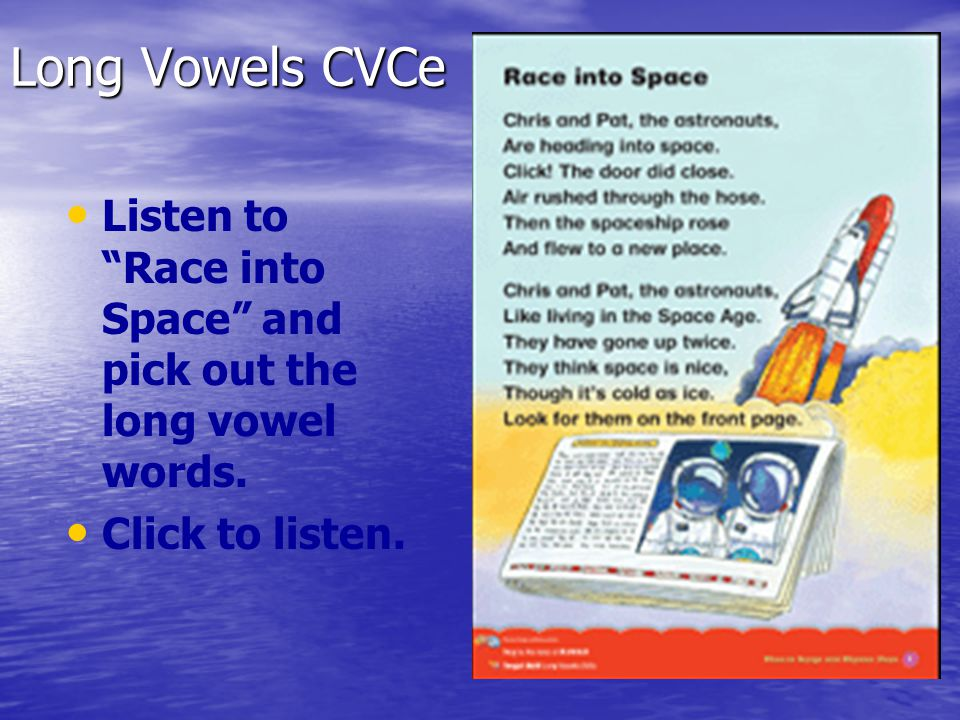 Long Vowels CVCe Listen to Race into Space and pick out the long vowel words. Click to listen.