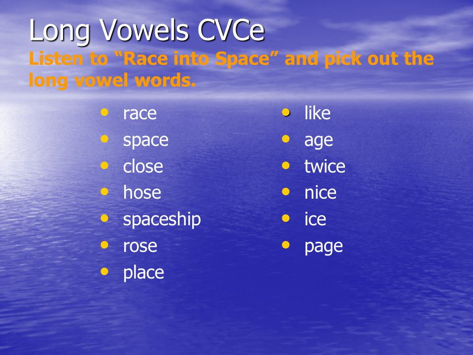 Long Vowels CVCe Listen to Race into Space and pick out the long vowel words.