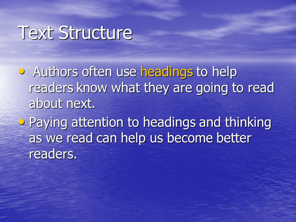 Text Structure Authors often use headings to help readers know what they are going to read about next.