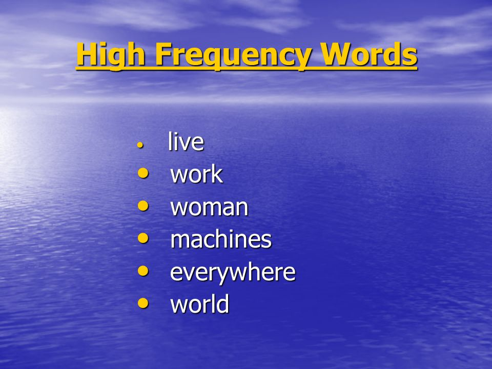 High Frequency Words live work woman machines everywhere world