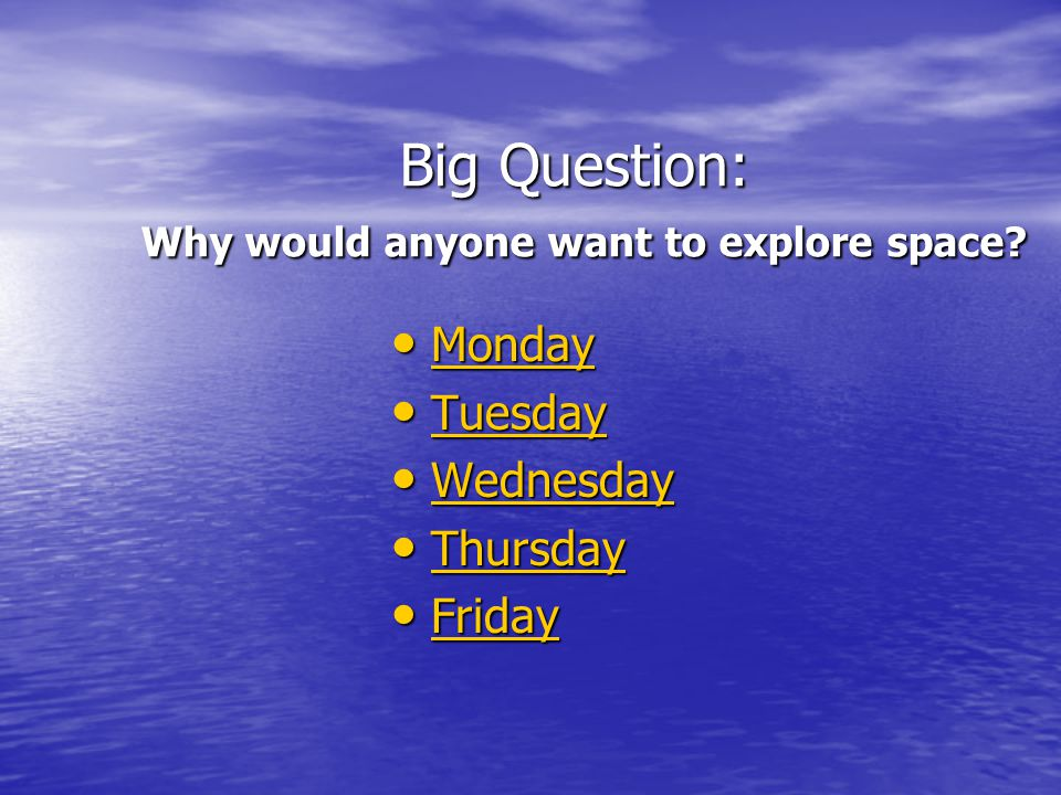 Big Question: Why would anyone want to explore space