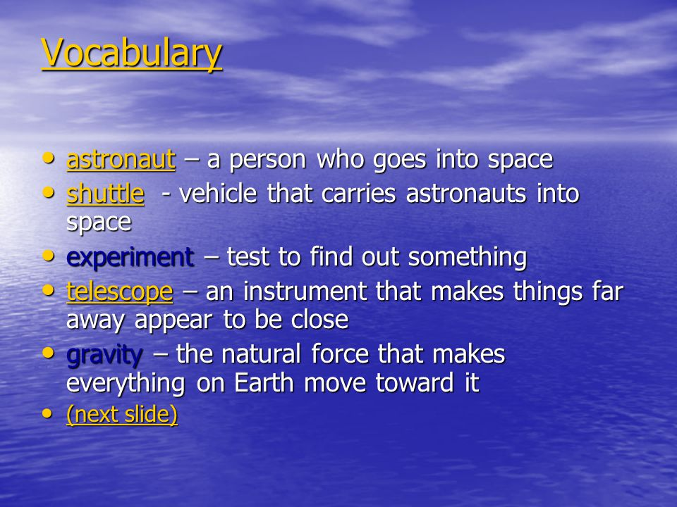 Vocabulary astronaut – a person who goes into space