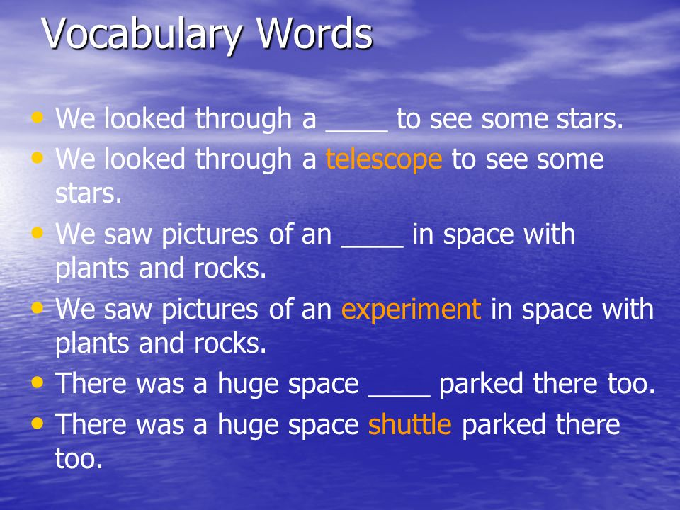 Vocabulary Words We looked through a ____ to see some stars.